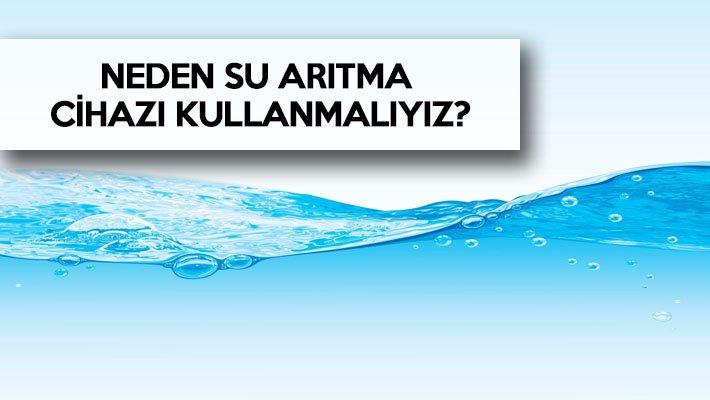 Neden Su Arıtma Cihazı Kullanmalıyız